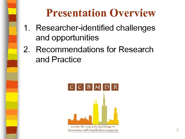 Presentation Overview 1. Researcher-identified challenges and opportunities 2. Recommendations for Research and Practice 2
