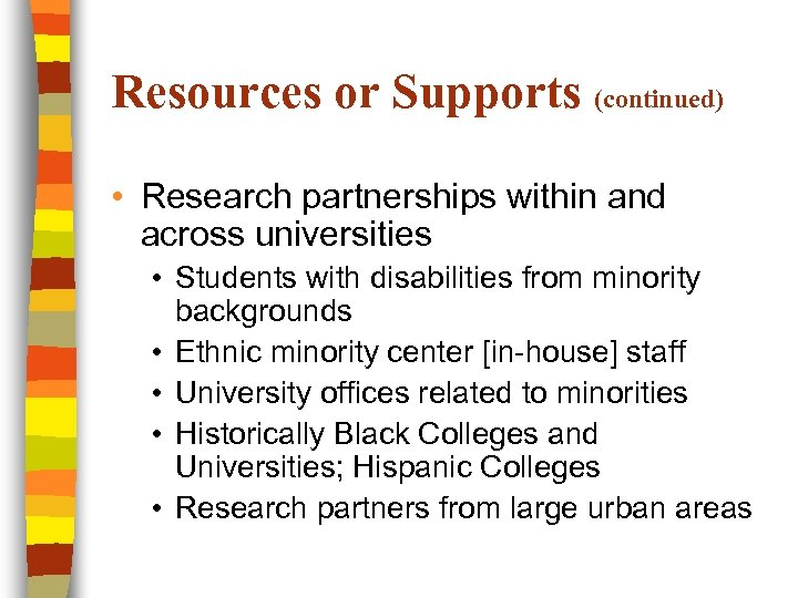 Resources or Supports (continued) • Research partnerships within and across universities • Students with