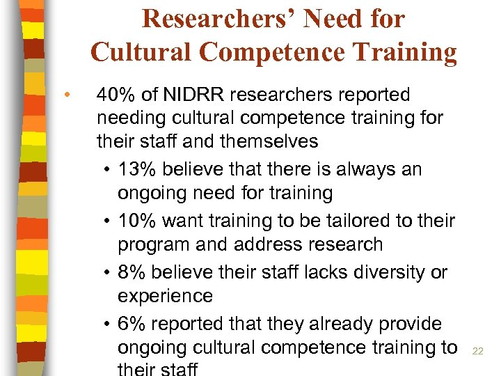 Researchers' Need for Cultural Competence Training • 40% of NIDRR researchers reported needing cultural