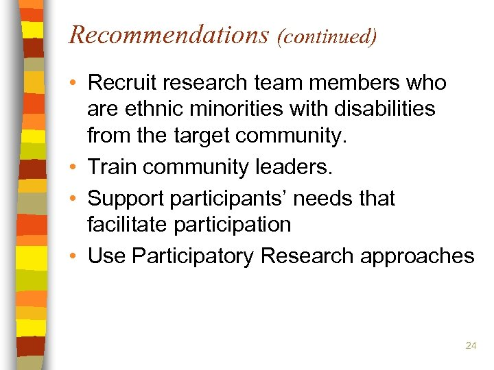 Recommendations (continued) • Recruit research team members who are ethnic minorities with disabilities from