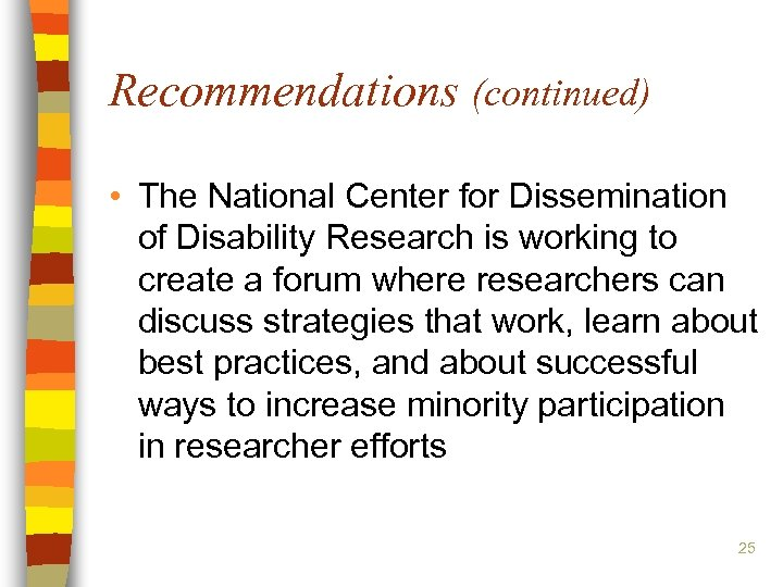 Recommendations (continued) • The National Center for Dissemination of Disability Research is working to
