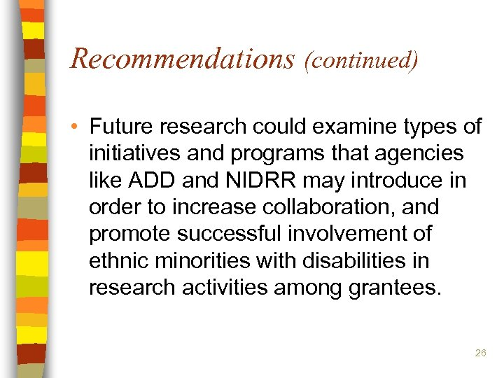 Recommendations (continued) • Future research could examine types of initiatives and programs that agencies