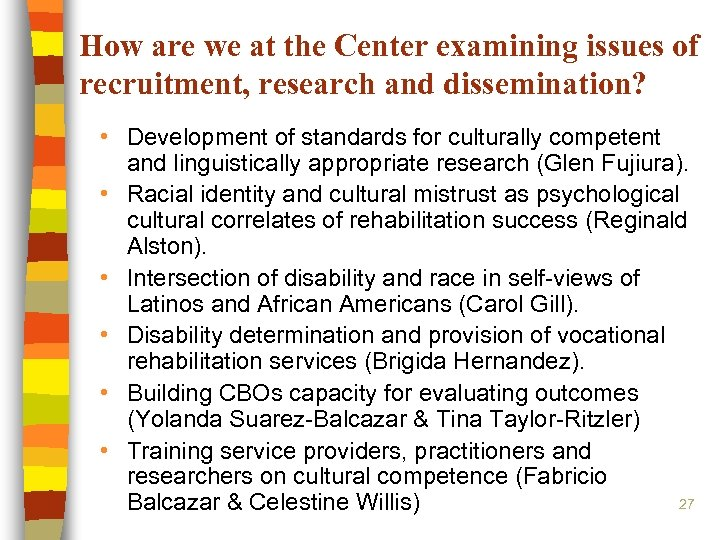 How are we at the Center examining issues of recruitment, research and dissemination? •