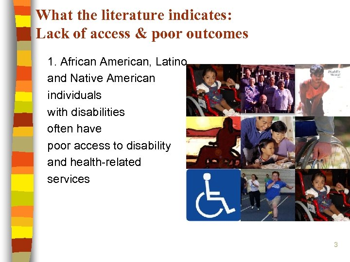 What the literature indicates: Lack of access & poor outcomes 1. African American, Latino,