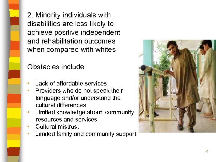2. Minority individuals with disabilities are less likely to achieve positive independent and rehabilitation