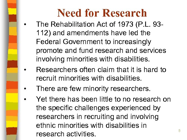 Need for Research • • The Rehabilitation Act of 1973 (P. L. 93112) and