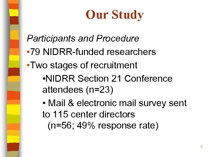 Our Study Participants and Procedure • 79 NIDRR-funded researchers • Two stages of recruitment