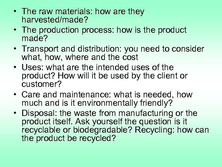 • The raw materials: how are they harvested/made? • The production process: how