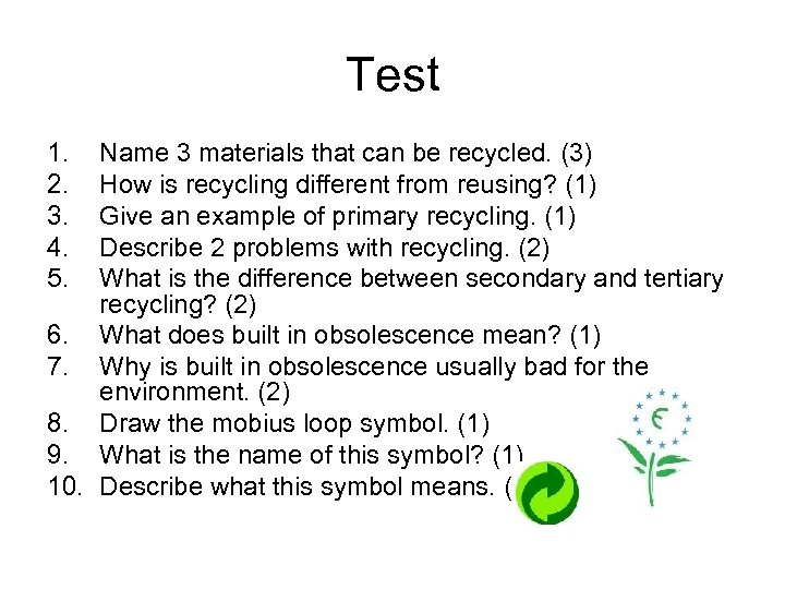Test 1. 2. 3. 4. 5. Name 3 materials that can be recycled. (3)
