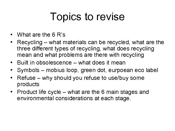 Topics to revise • What are the 6 R's • Recycling – what materials