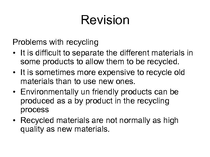 Revision Problems with recycling • It is difficult to separate the different materials in