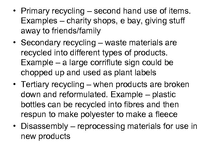 • Primary recycling – second hand use of items. Examples – charity shops,