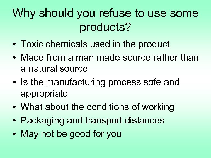 Why should you refuse to use some products? • Toxic chemicals used in the