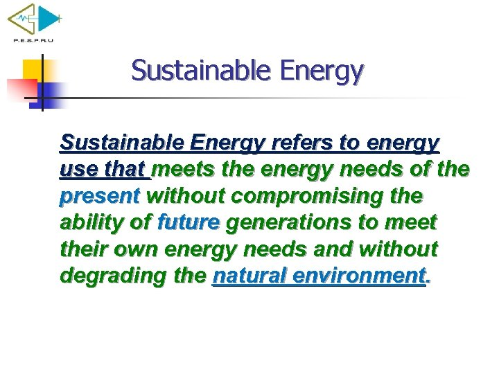 Sustainable Energy refers to energy use that meets the energy needs of the present