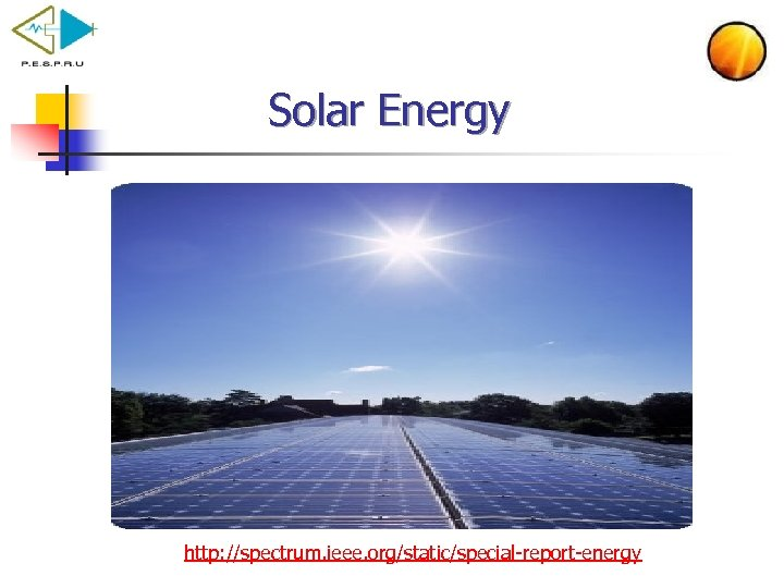 Solar Energy http: //spectrum. ieee. org/static/special report energy