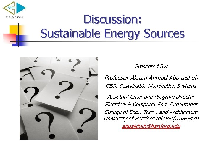 Discussion: Sustainable Energy Sources Presented By: Professor Akram Ahmad Abu-aisheh CEO, Sustainable Illumination Systems