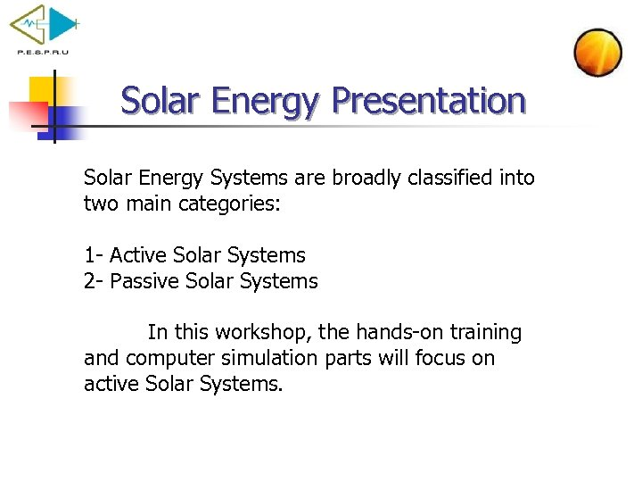 Solar Energy Presentation Solar Energy Systems are broadly classified into two main categories: 1