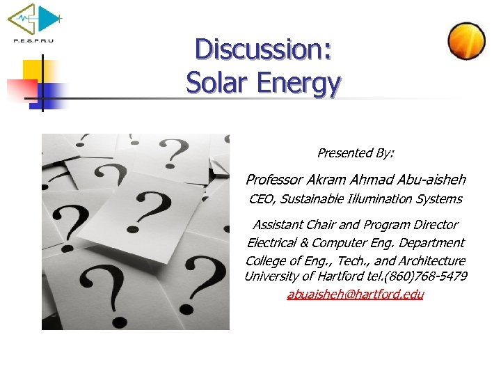 Discussion: Solar Energy Presented By: Professor Akram Ahmad Abu-aisheh CEO, Sustainable Illumination Systems Assistant