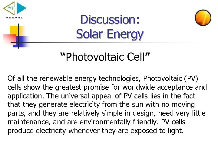 """Discussion: Solar Energy """"Photovoltaic Cell"""" Of all the renewable energy technologies, Photovoltaic (PV) cells"""