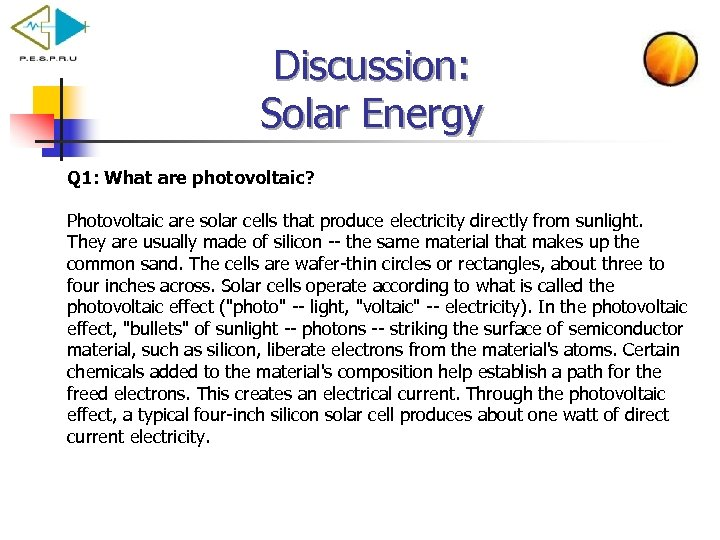 Discussion: Solar Energy Q 1: What are photovoltaic? Photovoltaic are solar cells that produce