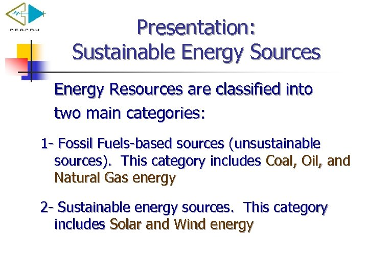 Presentation: Sustainable Energy Sources Energy Resources are classified into two main categories: 1 Fossil