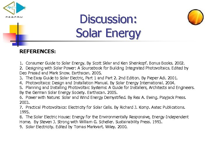 Discussion: Solar Energy REFERENCES: 1. Consumer Guide to Solar Energy. By Scott Sklar and