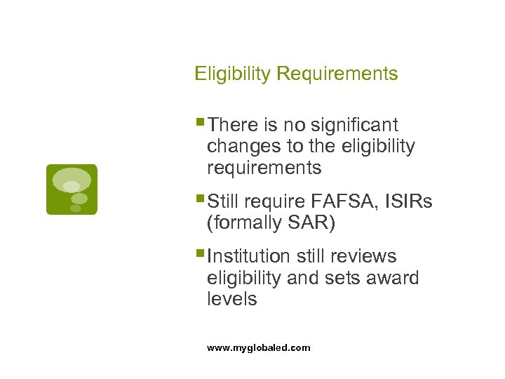 Eligibility Requirements § There is no significant changes to the eligibility requirements § Still