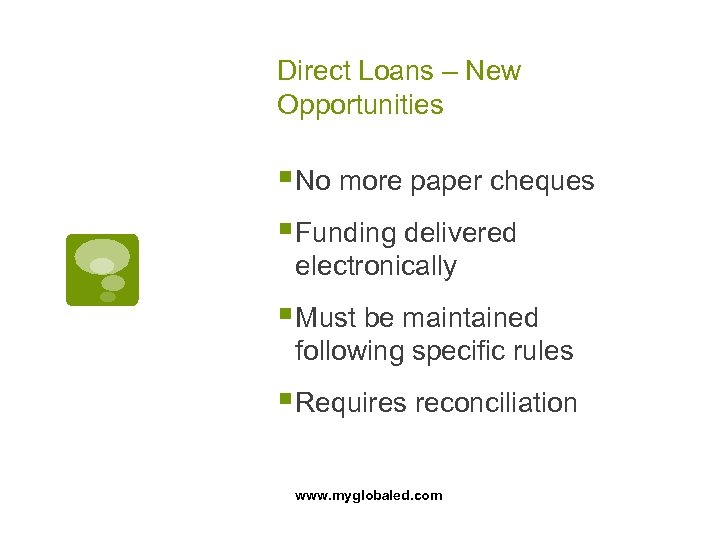 Direct Loans – New Opportunities § No more paper cheques § Funding delivered electronically