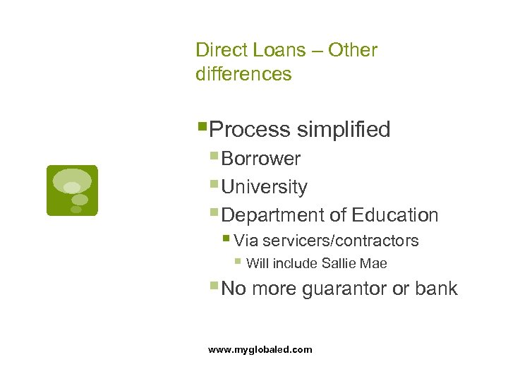 Direct Loans – Other differences §Process simplified § Borrower § University § Department of