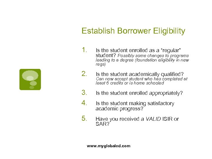 """Establish Borrower Eligibility 1. Is the student enrolled as a """"regular"""" student? Possibly some"""