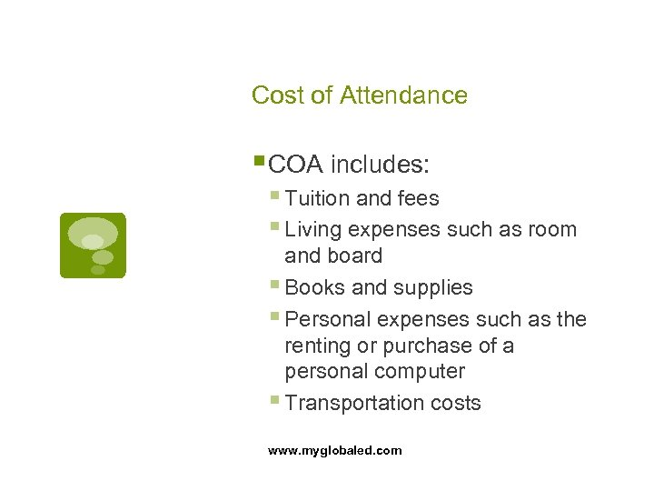 Cost of Attendance § COA includes: § Tuition and fees § Living expenses such