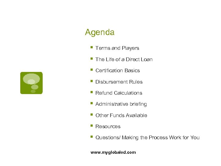 Agenda § Terms and Players § The Life of a Direct Loan § Certification