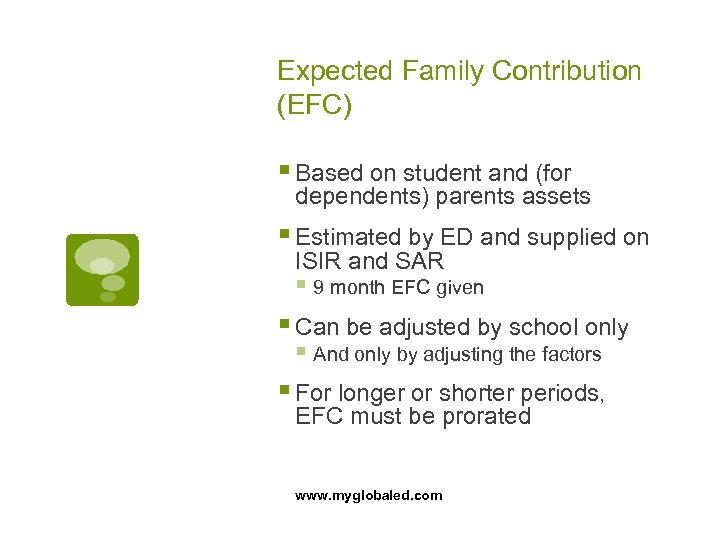 Expected Family Contribution (EFC) § Based on student and (for dependents) parents assets §