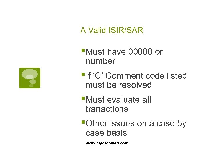 A Valid ISIR/SAR §Must have 00000 or number §If 'C' Comment code listed must