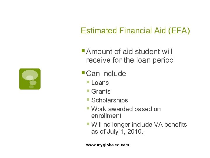 Estimated Financial Aid (EFA) § Amount of aid student will receive for the loan