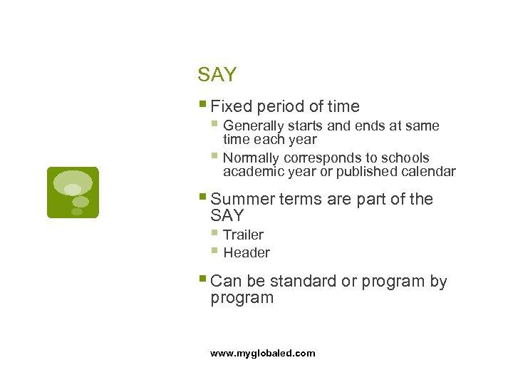 SAY § Fixed period of time § Generally starts and ends at same time