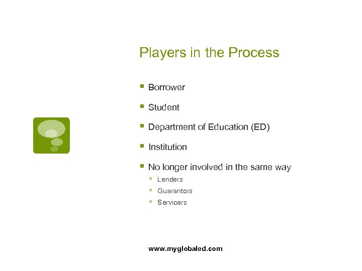 Players in the Process § Borrower § Student § Department of Education (ED) §