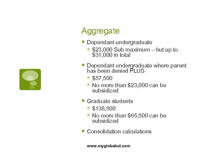 Aggregate § Dependant undergraduate § $23, 000 Sub maximum – but up to $31,