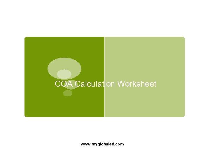 COA Calculation Worksheet www. myglobaled. com
