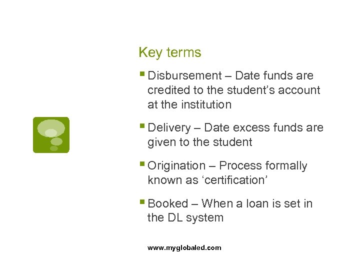Key terms § Disbursement – Date funds are credited to the student's account at