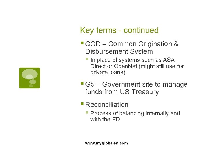 Key terms - continued § COD – Common Origination & Disbursement System § In