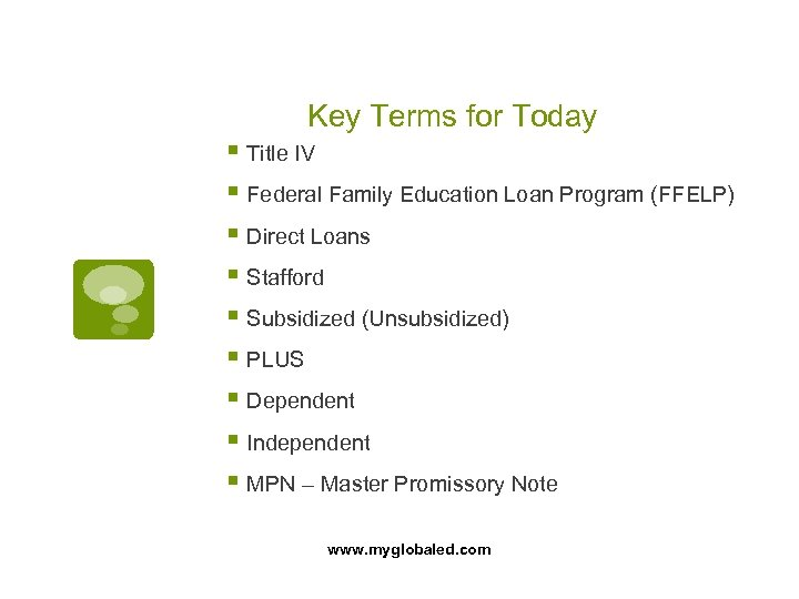 Key Terms for Today § Title IV § Federal Family Education Loan Program (FFELP)