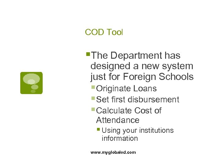 COD Tool §The Department has designed a new system just for Foreign Schools §