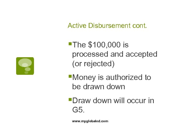 Active Disbursement cont. §The $100, 000 is processed and accepted (or rejected) §Money is