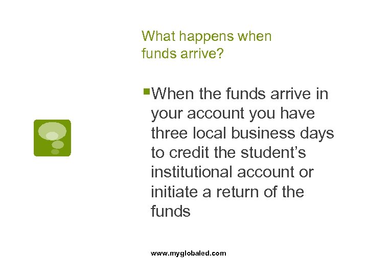 What happens when funds arrive? §When the funds arrive in your account you have