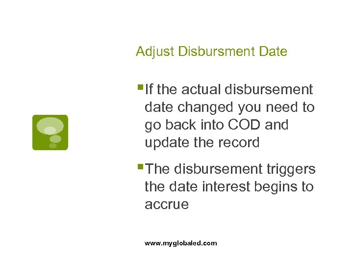 Adjust Disbursment Date §If the actual disbursement date changed you need to go back