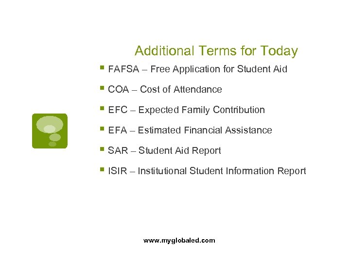 Additional Terms for Today § FAFSA – Free Application for Student Aid § COA
