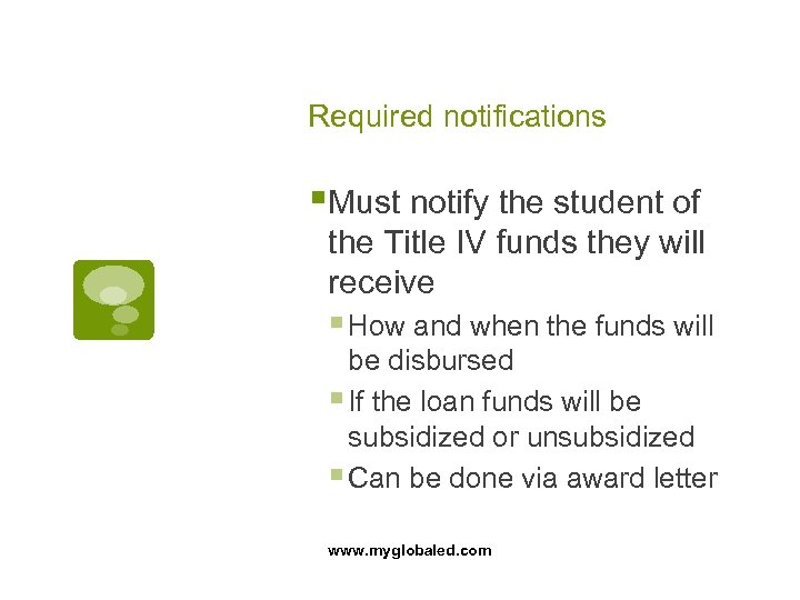 Required notifications §Must notify the student of the Title IV funds they will receive
