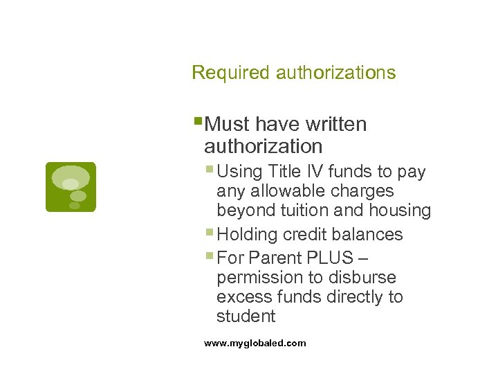 Required authorizations §Must have written authorization § Using Title IV funds to pay any