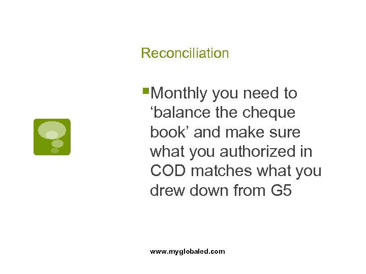 Reconciliation §Monthly you need to 'balance the cheque book' and make sure what you